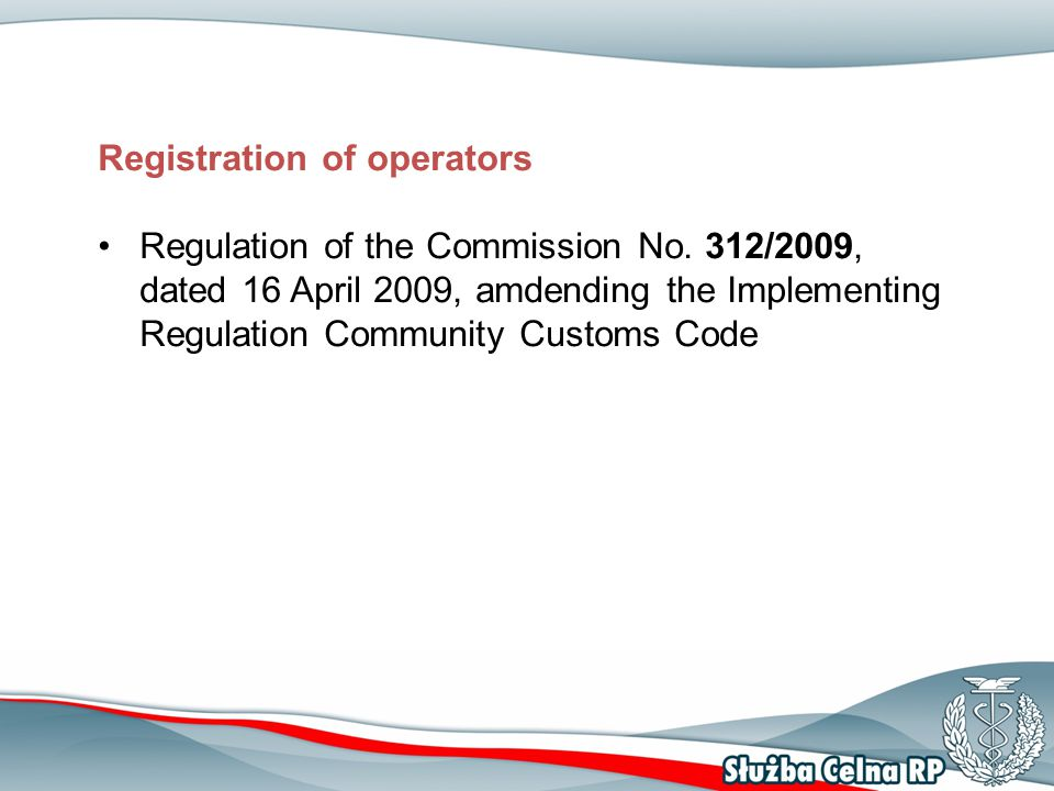 Registration of operators Regulation of the Commission No. 312/2009, dated 16 April 2009, amdending the Implementing Regulation Community Customs Code