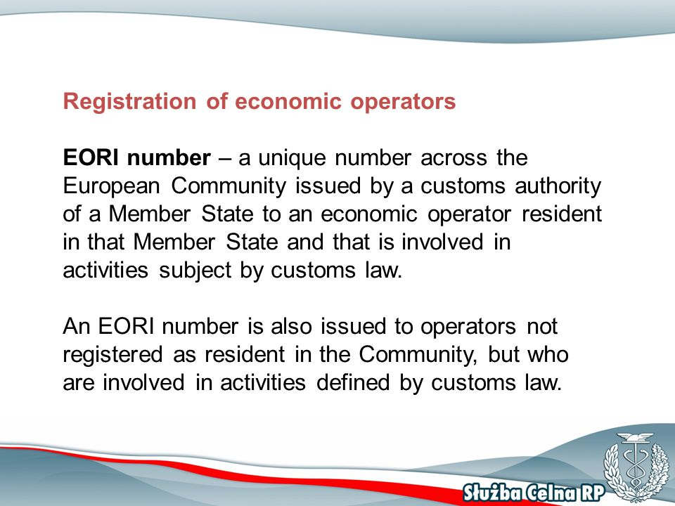 Registration of economic operators EORI number – a unique number across the European Community issued by a customs authority of a Member State to an e