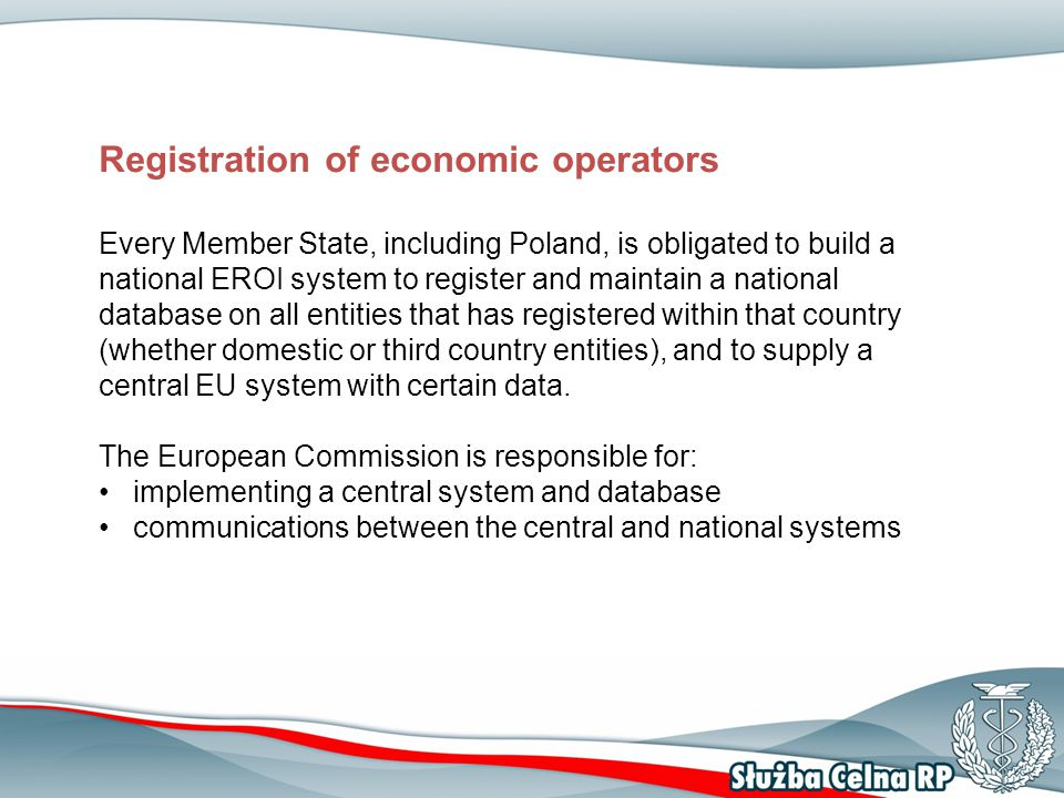Registration of economic operators Every Member State, including Poland, is obligated to build a national EROI system to register and maintain a natio
