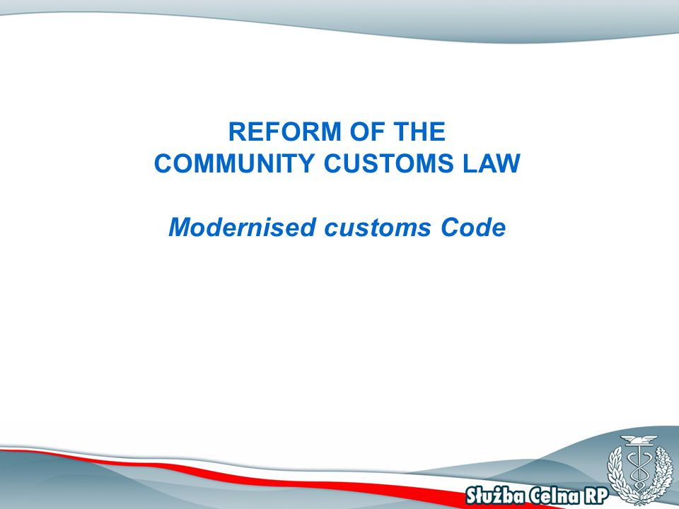REFORM OF THE COMMUNITY CUSTOMS LAW Modernised customs Code