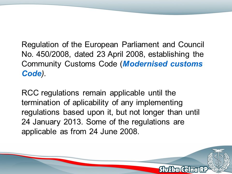 Regulation of the European Parliament and Council No. 450/2008, dated 23 April 2008, establishing the Community Customs Code (Modernised customs Code)