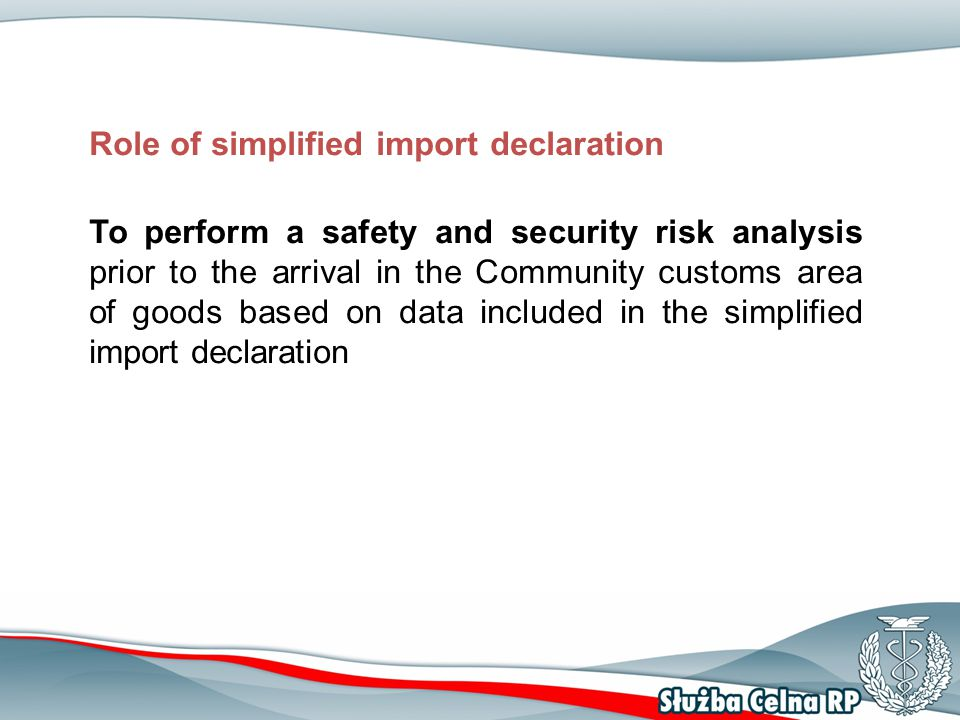 Role of simplified import declaration All goods introduced into the Community customs area should be covered by a simplified import declaration submitted prior to the arrival of the goods in the area.