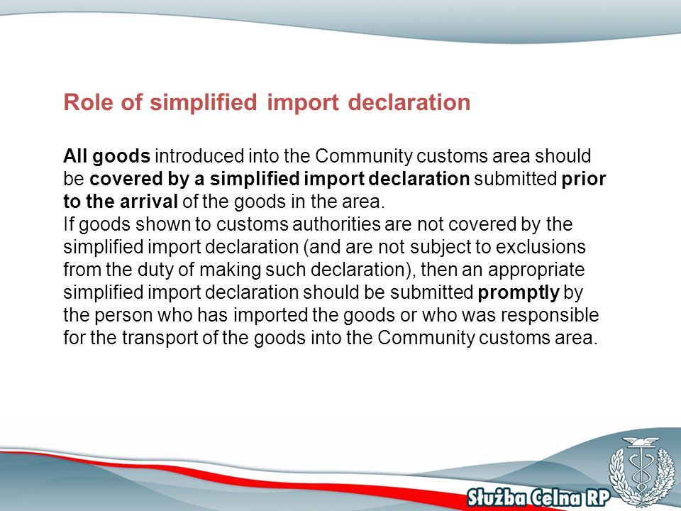 Simplified import declaration A simplified import declaration should be submitted to an appropriate import customs authority prior to importing of the goods into the Community customs area.