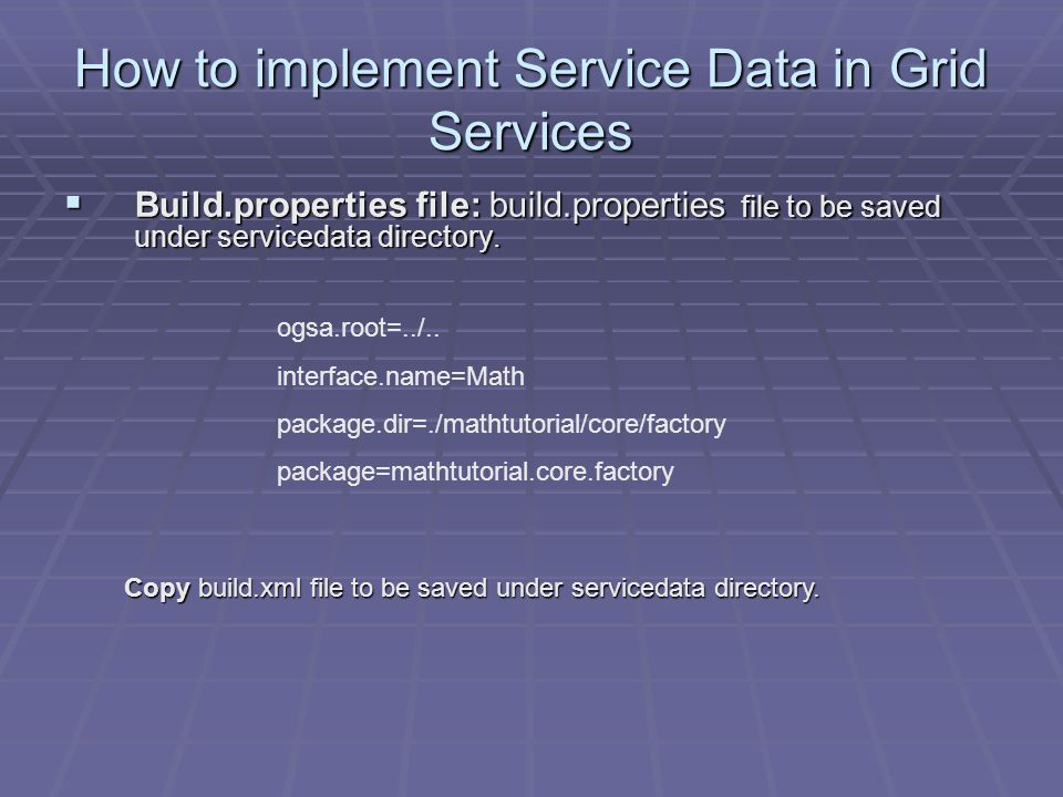 How to implement Service Data in Grid Services  Build.properties file: build.properties file to be saved under servicedata directory.