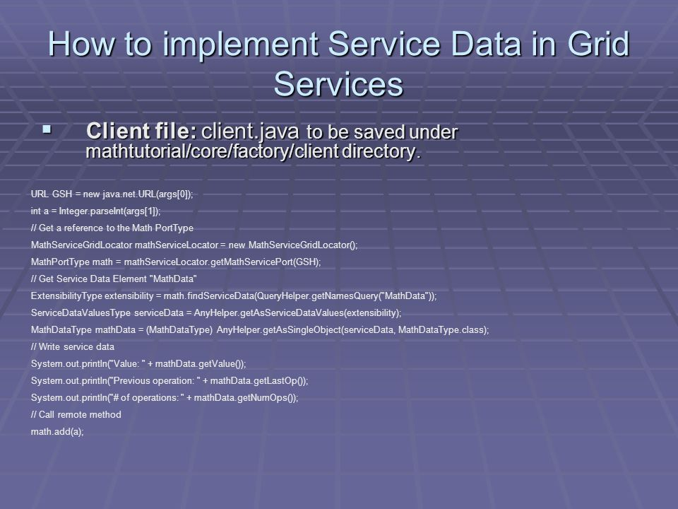 How to implement Service Data in Grid Services  Client file: client.java to be saved under mathtutorial/core/factory/client directory.