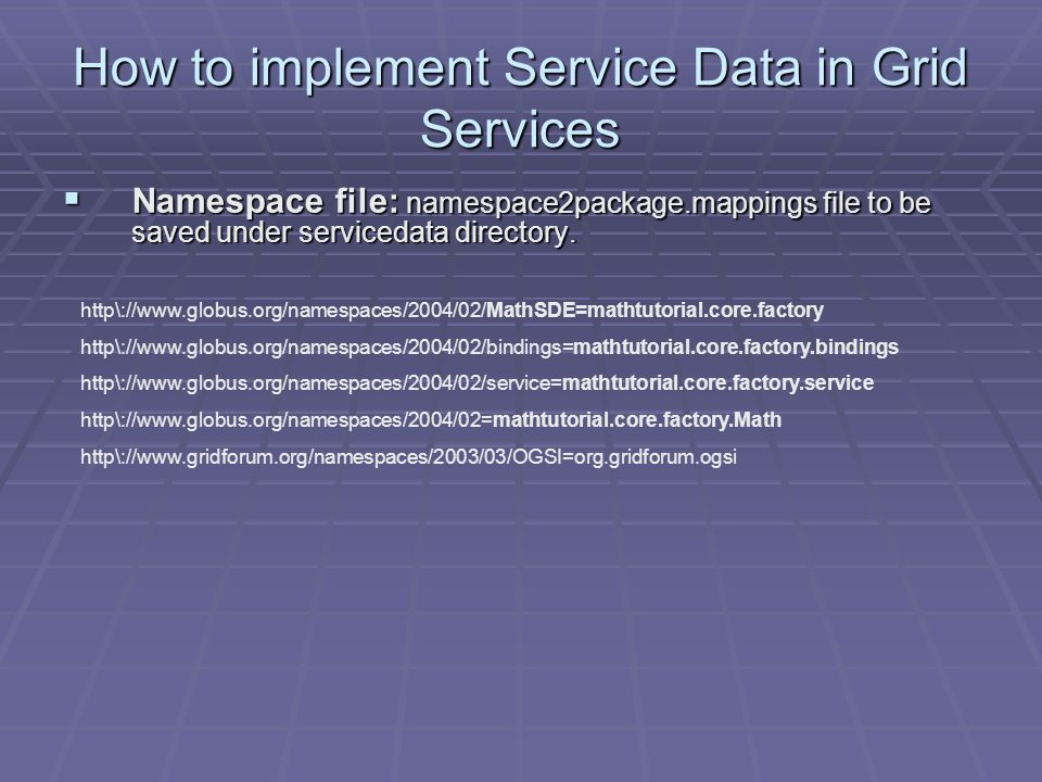 How to implement Service Data in Grid Services  Namespace file: namespace2package.mappings file to be saved under servicedata directory.