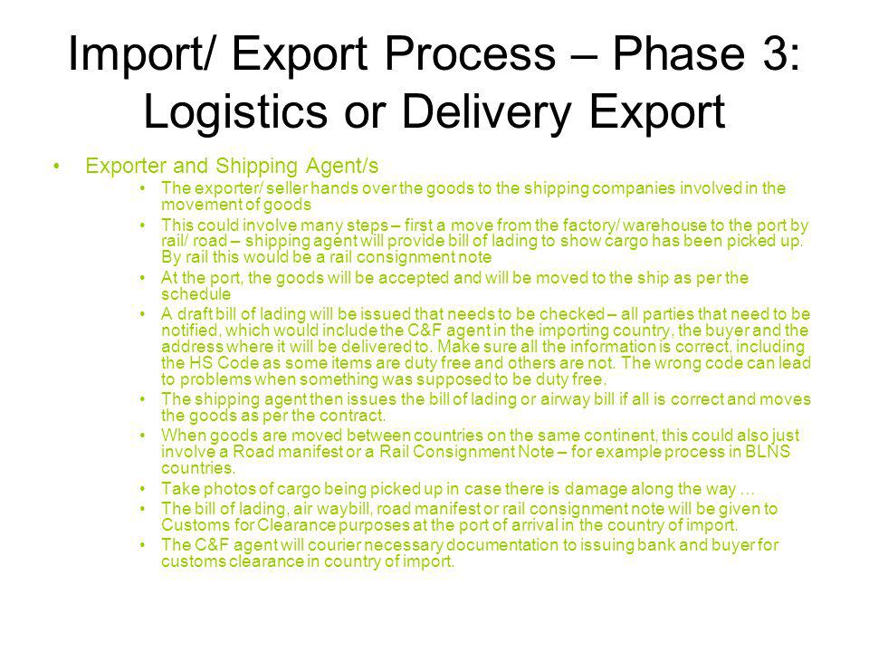 Import/ Export Process – Phase 3: Logistics or Delivery Export Exporter and Shipping Agent/s The exporter/ seller hands over the goods to the shipping