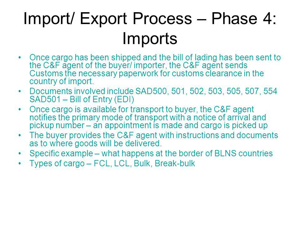 Import/ Export Process – Phase 4: Imports Once cargo has been shipped and the bill of lading has been sent to the C&F agent of the buyer/ importer, th