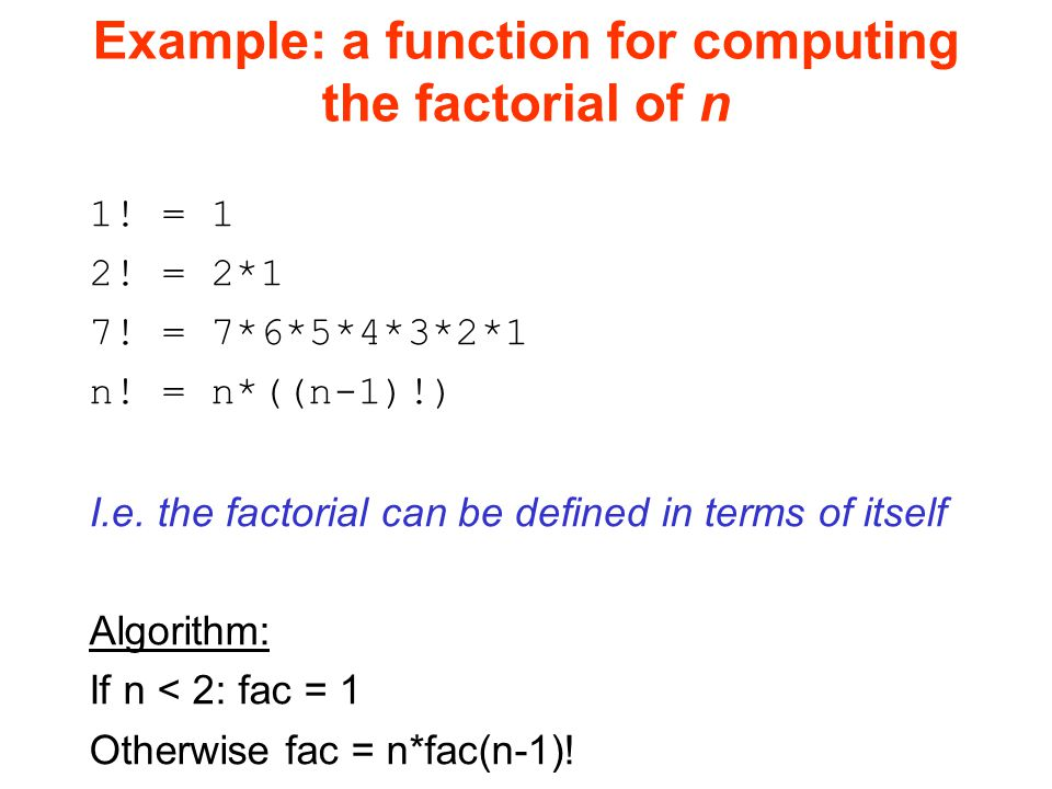 Example: a function for computing the factorial of n 1.