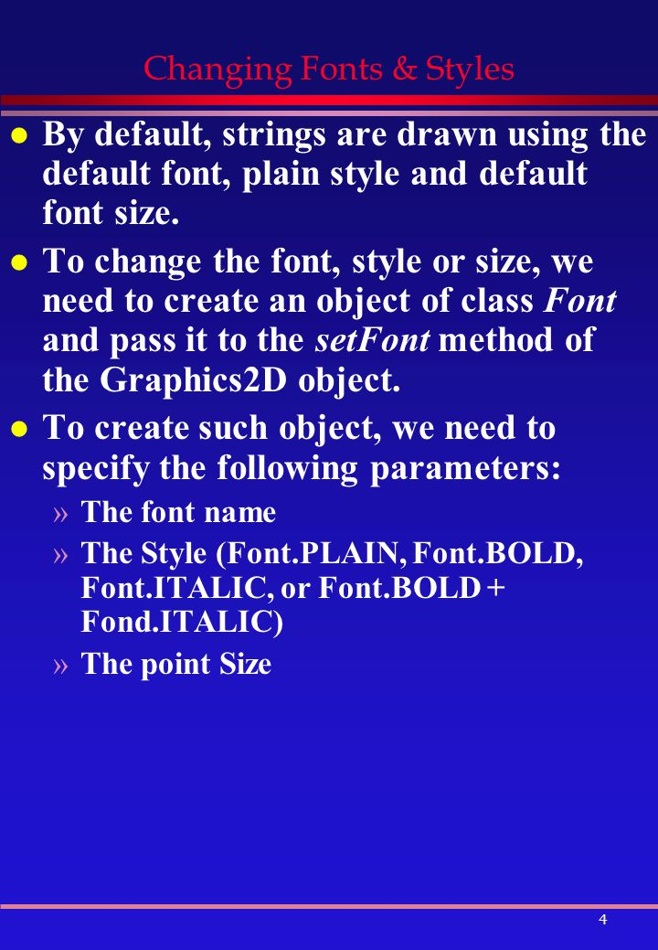 4 Changing Fonts & Styles l By default, strings are drawn using the default font, plain style and default font size.