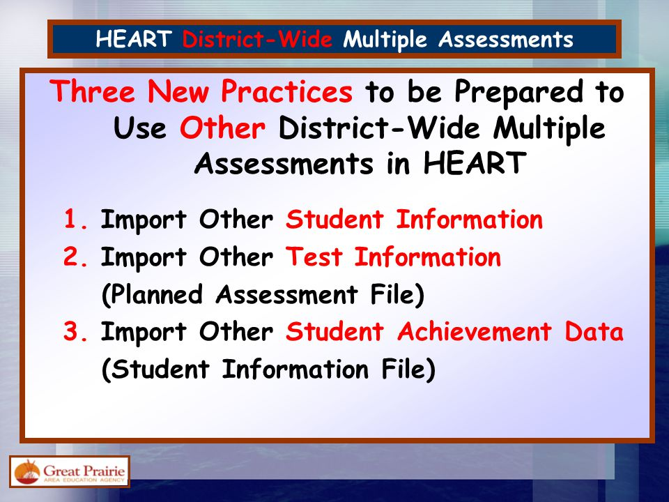 HEART District-Wide Multiple Assessments Three New Practices to be Prepared to Use Other District-Wide Multiple Assessments in HEART 1. Import Other S