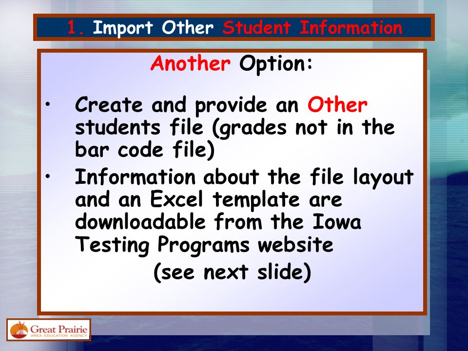 1. Import Other Student Information Another Option: Create and provide an Other students file (grades not in the bar code file) Information about the