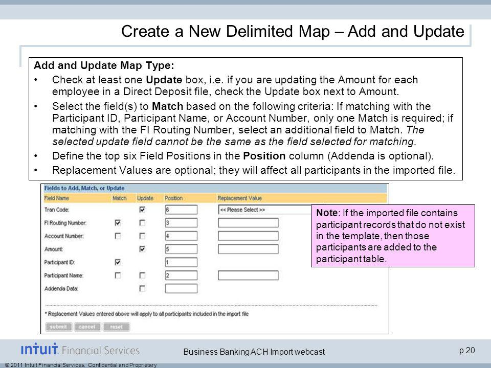 © 2011 Intuit Financial Services. Confidential and Proprietary p 20 Business Banking ACH Import webcast Add and Update Map Type: Check at least one Up