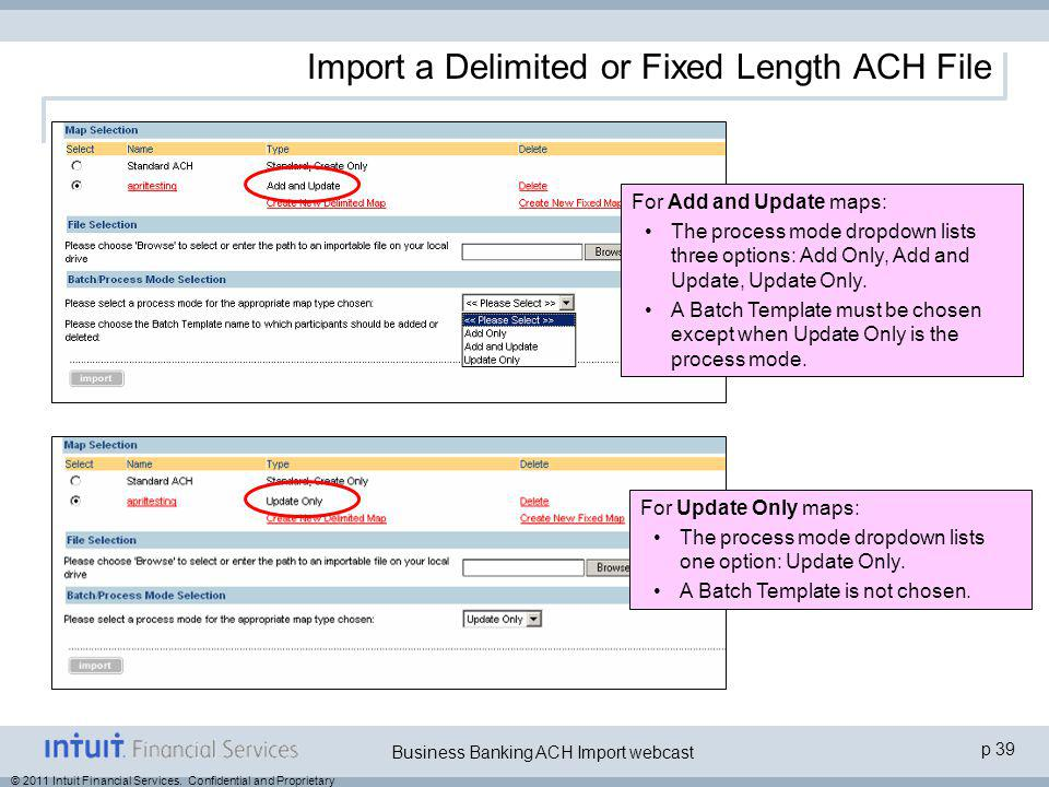 © 2011 Intuit Financial Services. Confidential and Proprietary p 39 Business Banking ACH Import webcast Import a Delimited or Fixed Length ACH File Fo
