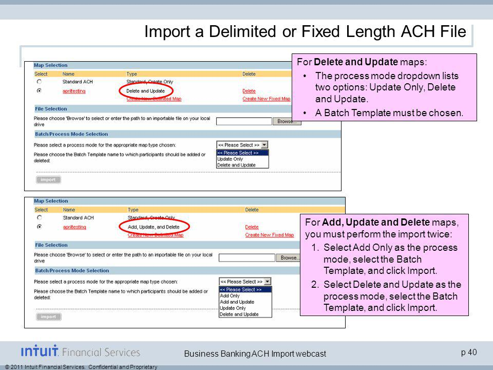 © 2011 Intuit Financial Services. Confidential and Proprietary p 40 Business Banking ACH Import webcast Import a Delimited or Fixed Length ACH File Fo