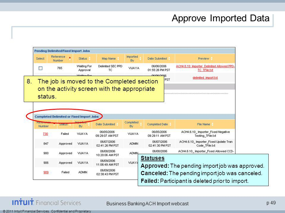 © 2011 Intuit Financial Services. Confidential and Proprietary p 49 Business Banking ACH Import webcast Approve Imported Data 8.The job is moved to th