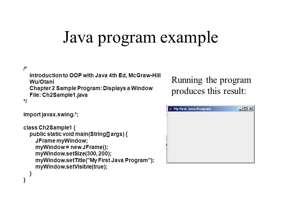 Java program example /* Introduction to OOP with Java 4th Ed, McGraw-Hill Wu/Otani Chapter 2 Sample Program: Displays a Window File: Ch2Sample1.java *