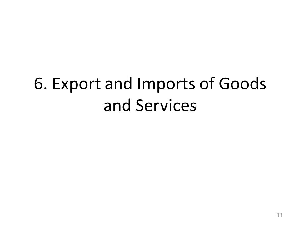6. Export and Imports of Goods and Services 44