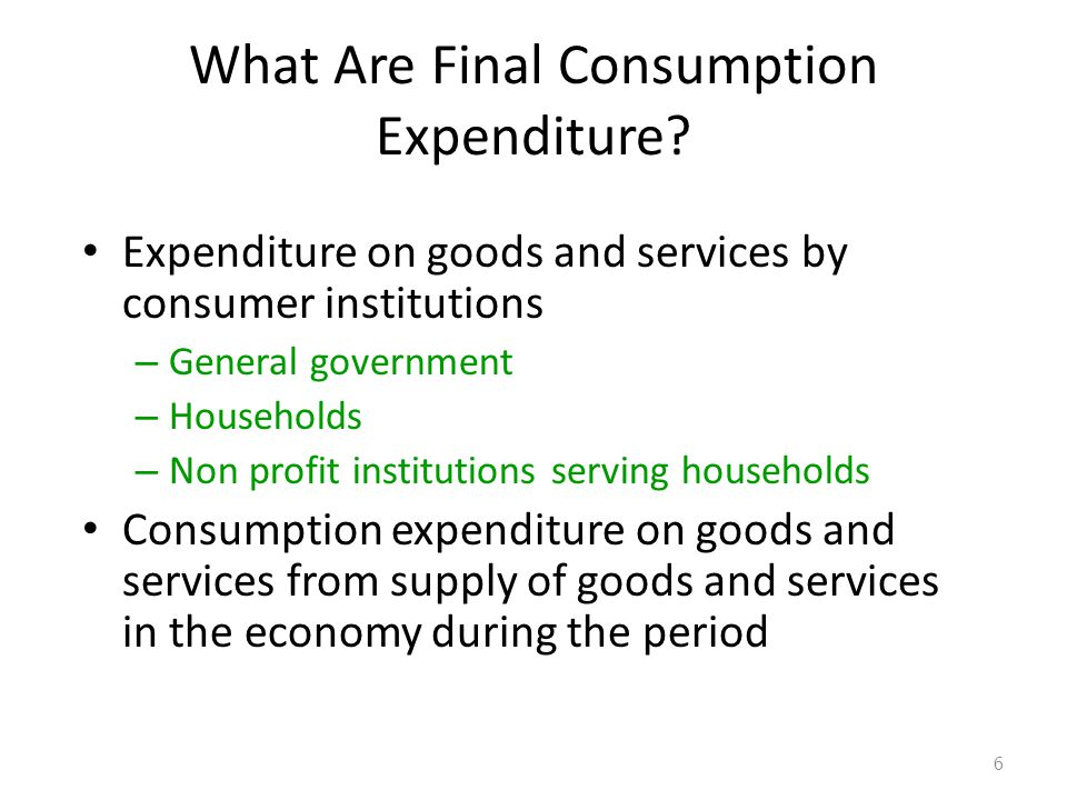 Type of Government Consumption Expenditure Government consumption expenditure is classified into: – Individual consumption expenditure - Expenditure whose recipient are individual persons or individual households(health services, education services, sports, social welfare) – Collective consumption expenditure - expenditure for general population-public goods- (public administration, police, etc..) 27
