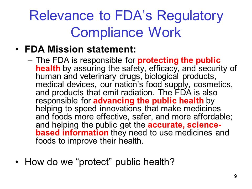 10 Relevance to FDA's Regulatory Compliance Work (cont'd) ORA Vision Statement: –All food is safe; all medical products are safe and effective; and the public health is advanced and protected.
