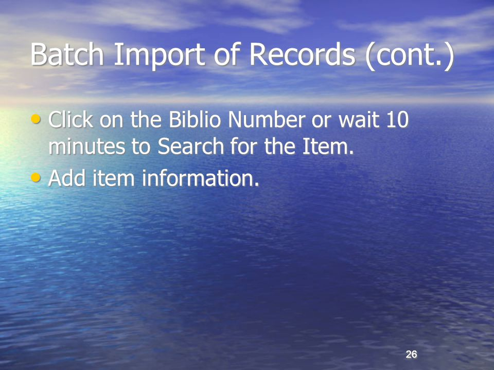 26 Batch Import of Records (cont.) Click on the Biblio Number or wait 10 minutes to Search for the Item.