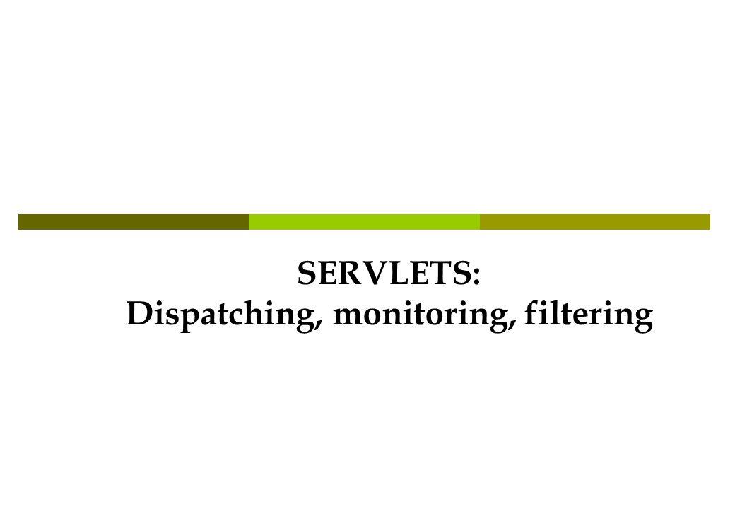 SERVLETS: Dispatching, monitoring, filtering