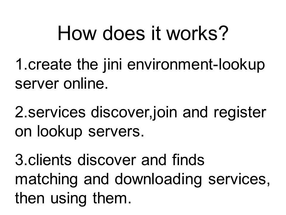 The Jini environment Service Consumer Service Provider Jini Lookup Service