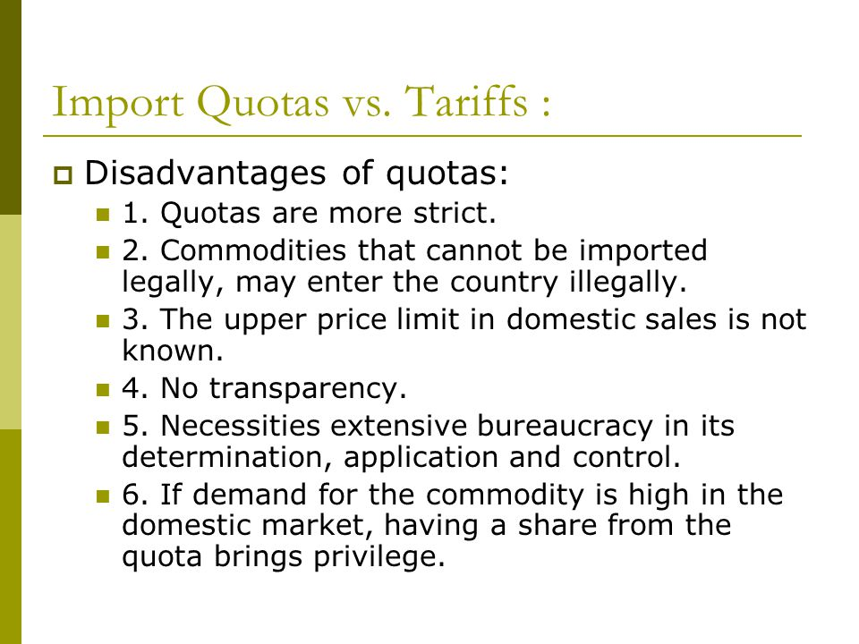 Import Quotas vs. Tariffs :  Disadvantages of quotas: 1.