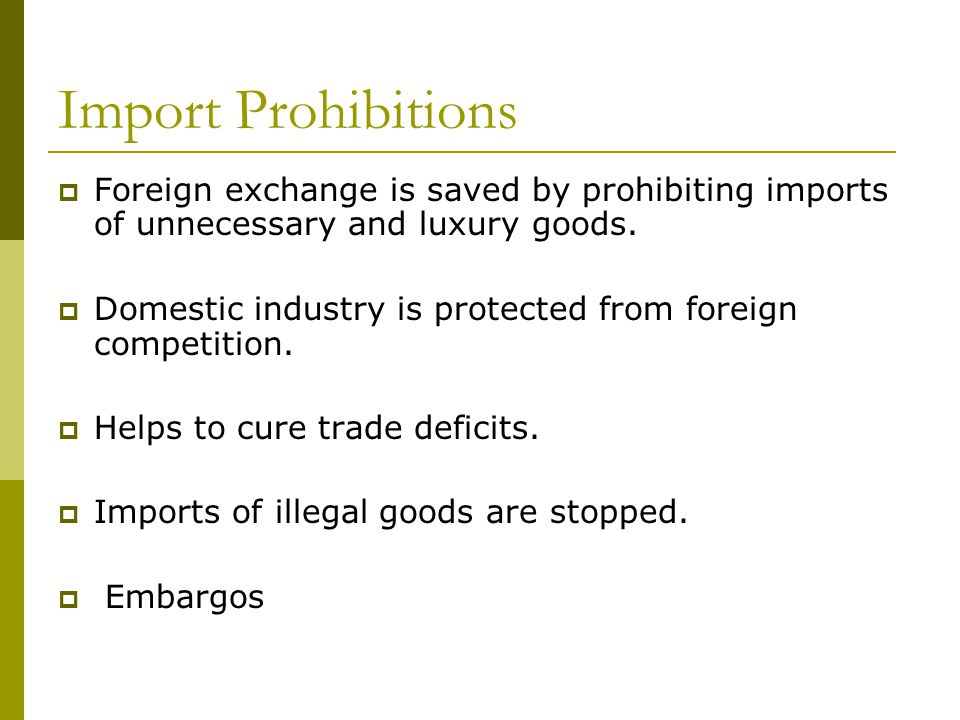Import Prohibitions  Foreign exchange is saved by prohibiting imports of unnecessary and luxury goods.