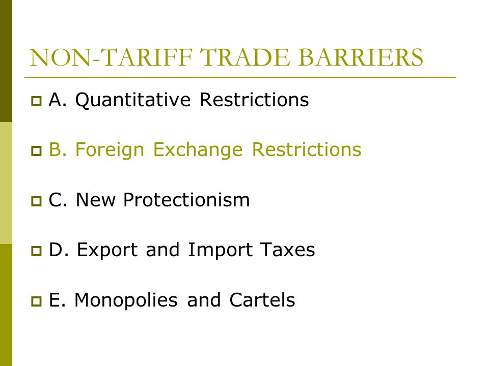 NON-TARIFF TRADE BARRIERS  A. Quantitative Restrictions  B. Foreign Exchange Restrictions  C. New Protectionism  D. Export and Import Taxes  E. M
