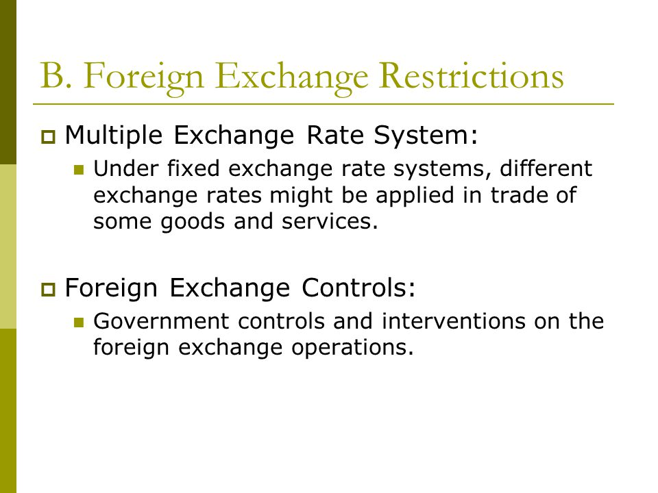 B. Foreign Exchange Restrictions  Multiple Exchange Rate System: Under fixed exchange rate systems, different exchange rates might be applied in trad