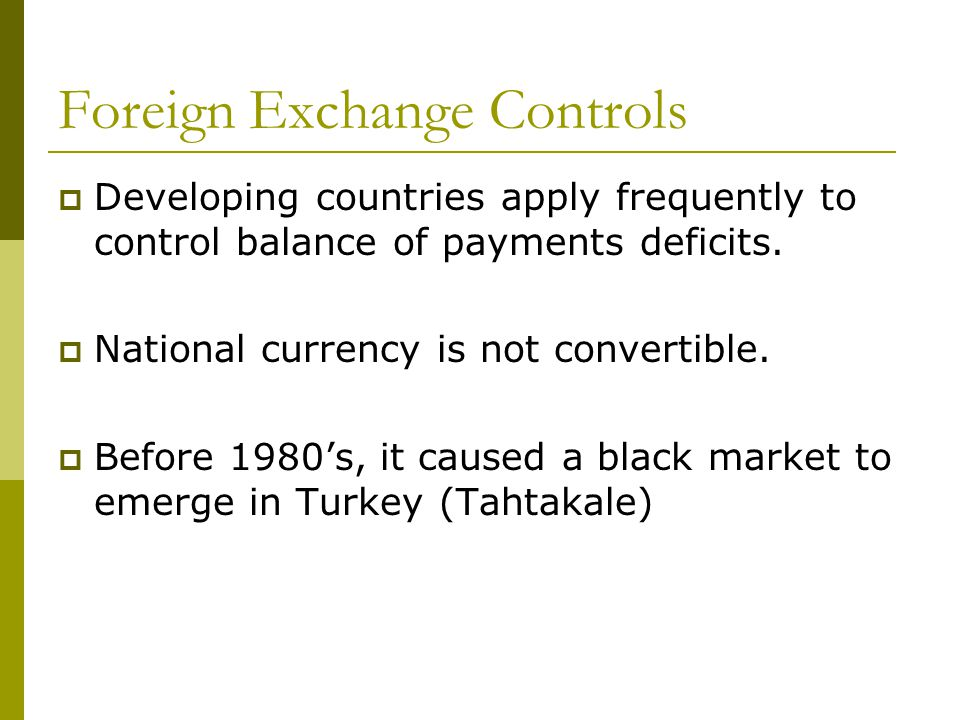 Foreign Exchange Controls  Developing countries apply frequently to control balance of payments deficits.