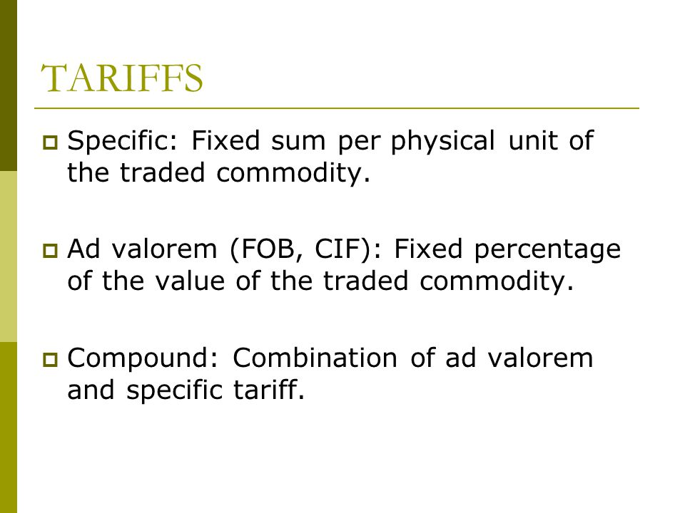 TARIFFS  Specific: Fixed sum per physical unit of the traded commodity.