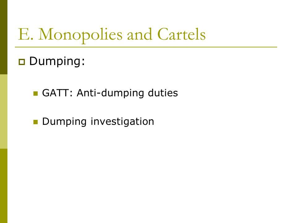 E. Monopolies and Cartels  Dumping: GATT: Anti-dumping duties Dumping investigation