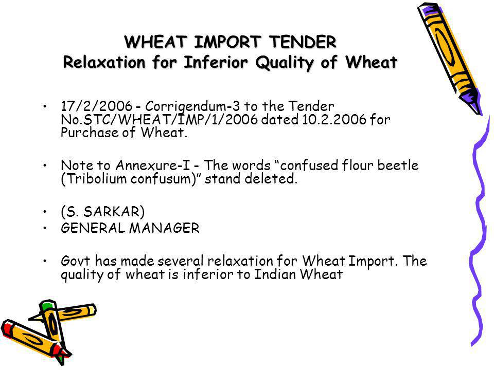 WHEAT IMPORT TENDER Relaxation for Inferior Quality of Wheat 17/2/2006 - Corrigendum-3 to the Tender No.STC/WHEAT/IMP/1/2006 dated 10.2.2006 for Purchase of Wheat.