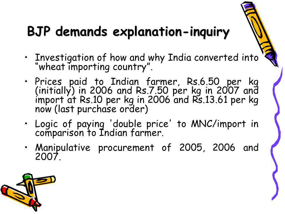 BJP demands explanation-inquiry Investigation of how and why India converted into wheat importing country .