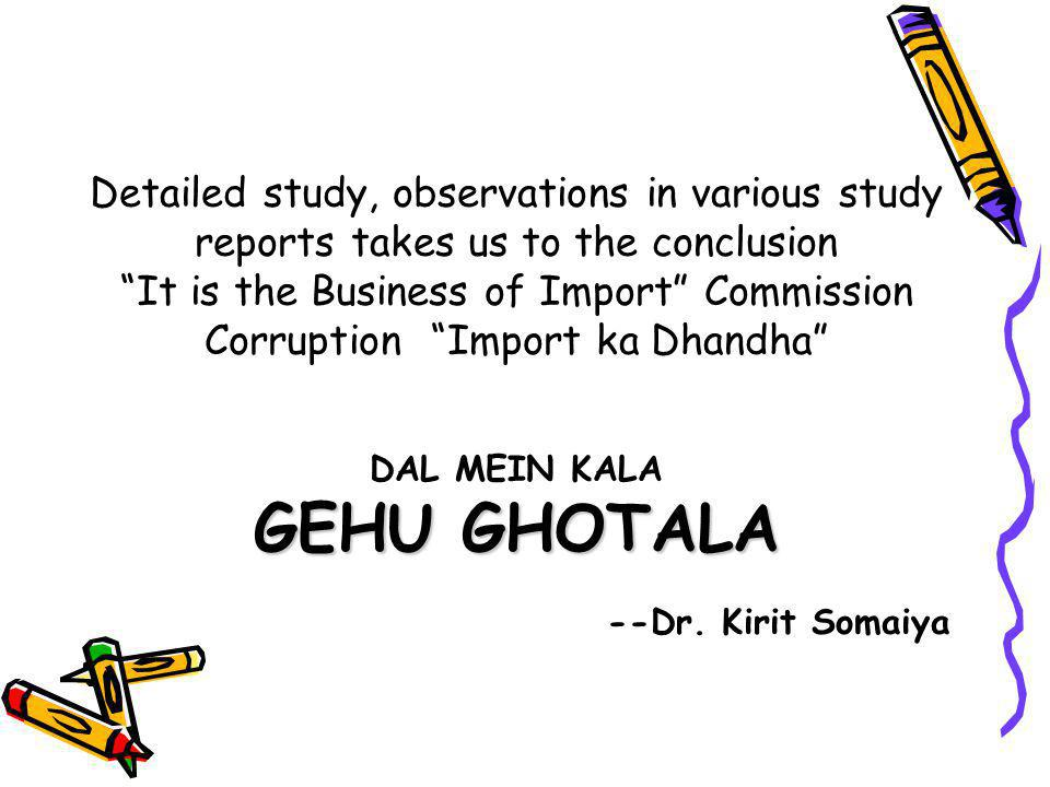 GEHU GHOTALA Detailed study, observations in various study reports takes us to the conclusion It is the Business of Import Commission Corruption Import ka Dhandha DAL MEIN KALA GEHU GHOTALA --Dr.