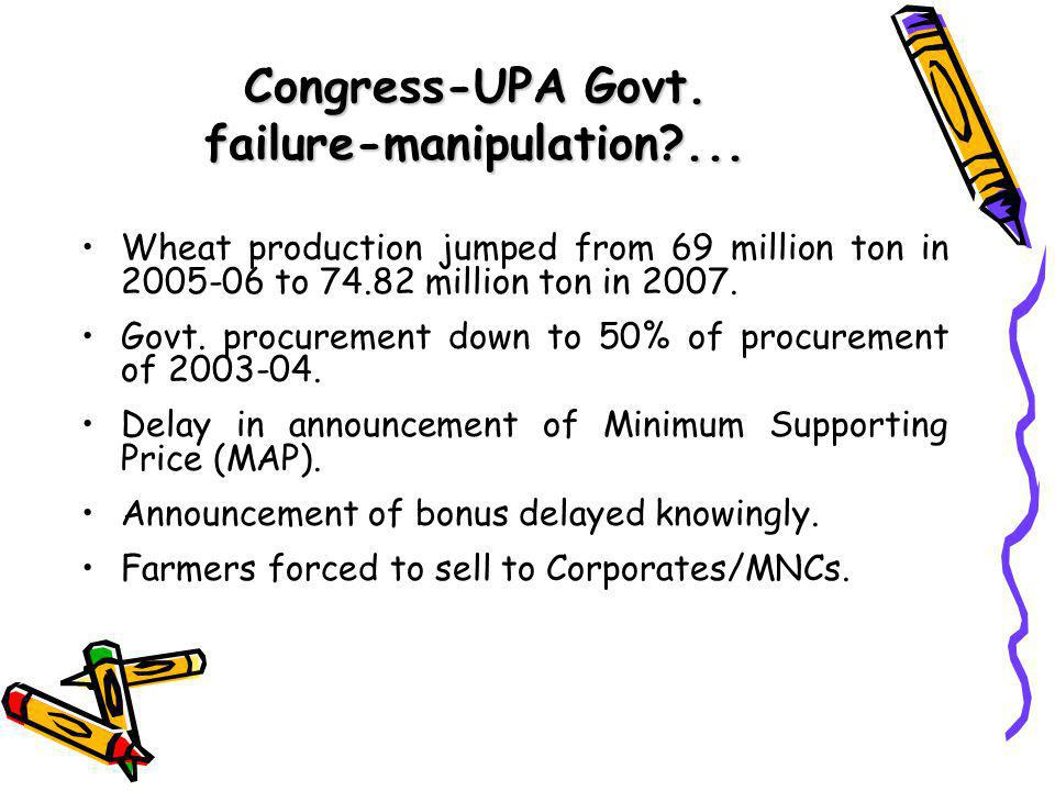 Congress-UPA Govt. failure-manipulation?... Wheat production jumped from 69 million ton in 2005-06 to 74.82 million ton in 2007. Govt. procurement dow