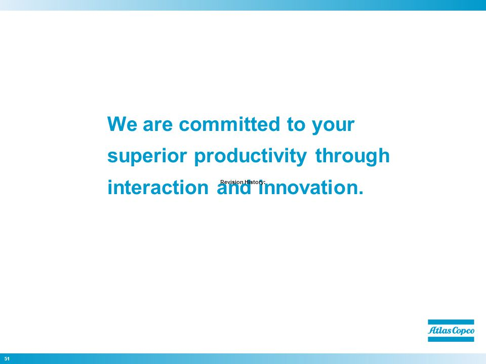 51 We are committed to your superior productivity through interaction and innovation.