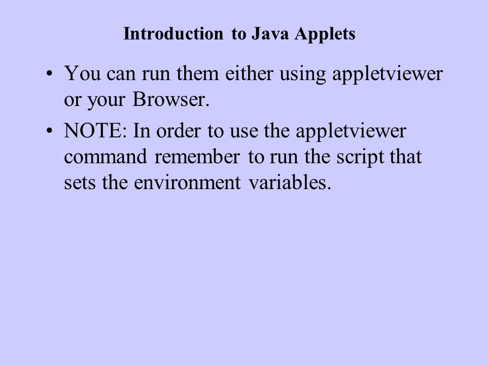 Applet lifecycle Applet initialization: Done with the method void init().