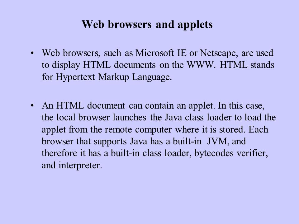 Applet execution Once the applet is loaded, it is executed by the browser's interpreter.