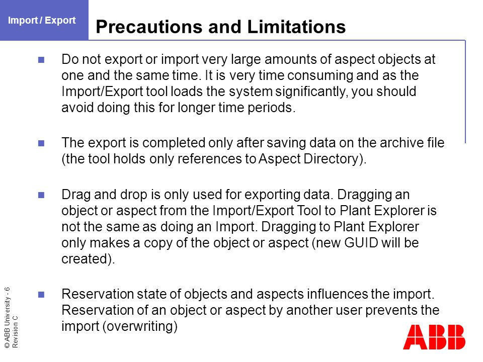 © ABB University - 17 Revision C Place Aspects when Importing (1) Import / Export Export with Sxx_TempStorage1 Import on Sxx_TempStorage2