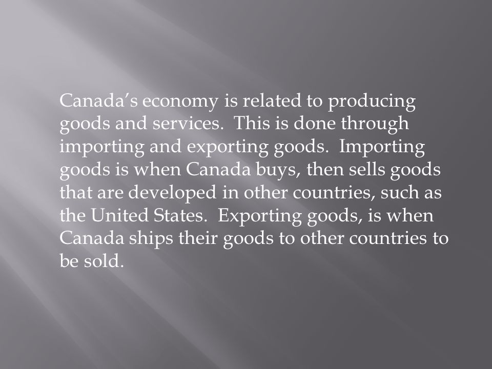 Canada's economy is related to producing goods and services.