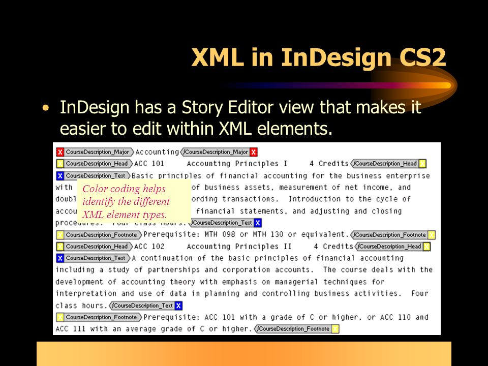 XML in InDesign CS2 InDesign has a Story Editor view that makes it easier to edit within XML elements.
