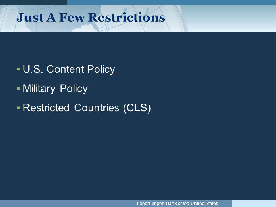 Export-Import Bank of the United States Just A Few Restrictions ▪U.S.