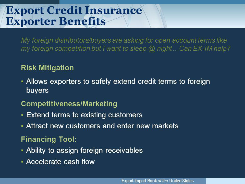 Export-Import Bank of the United States Export Credit Insurance Exporter Benefits My foreign distributors/buyers are asking for open account terms lik