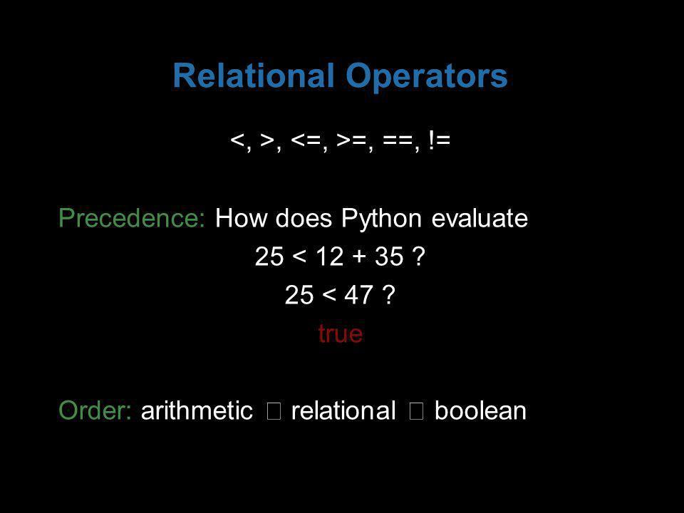 Relational Operators, =, ==, != Precedence: How does Python evaluate 25 < 12 + 35 .