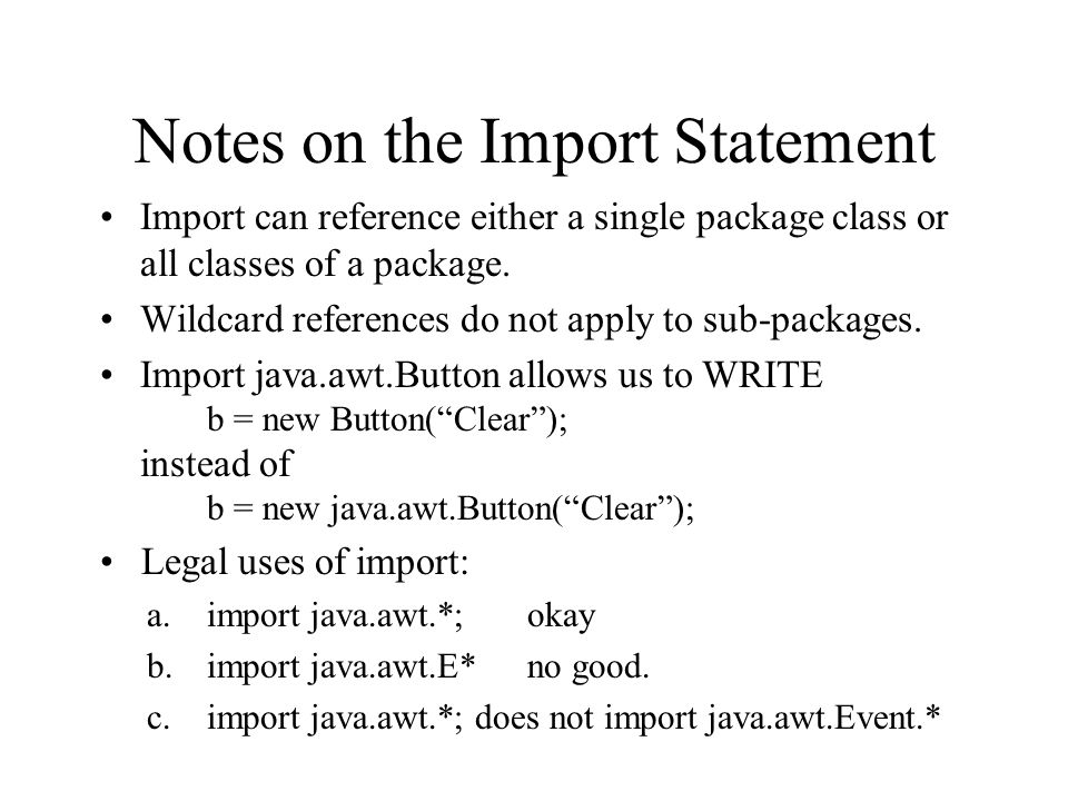 Notes on the Import Statement Import can reference either a single package class or all classes of a package.