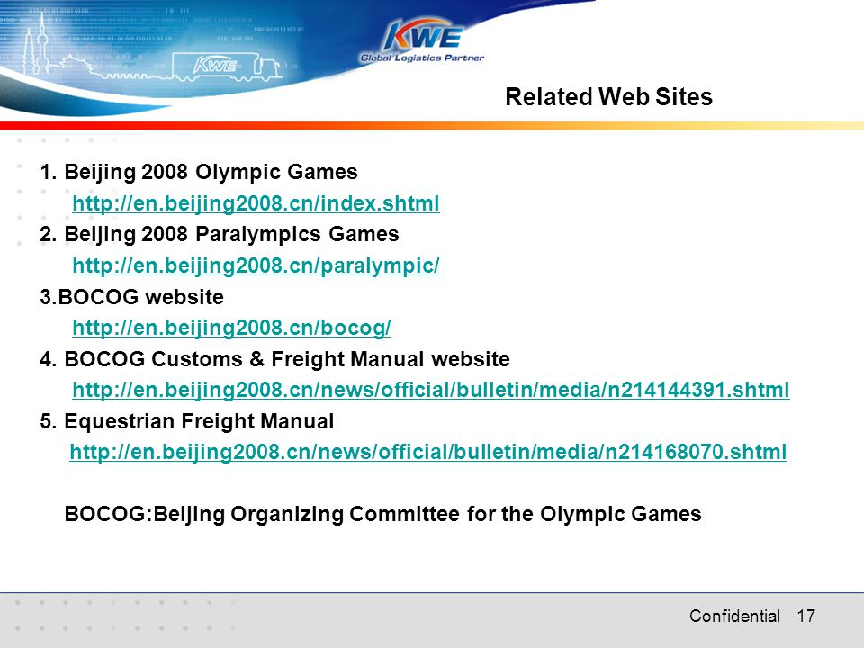 Confidential 17 1. Beijing 2008 Olympic Games http://en.beijing2008.cn/index.shtml 2.