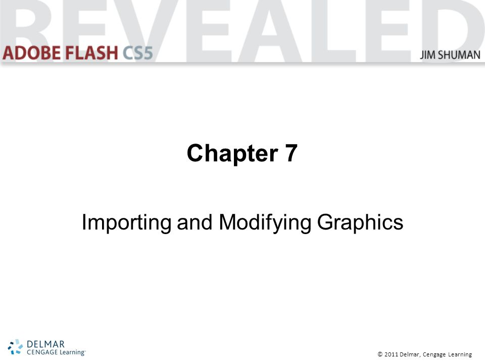 © 2011 Delmar, Cengage Learning Chapter 7 Importing and Modifying Graphics